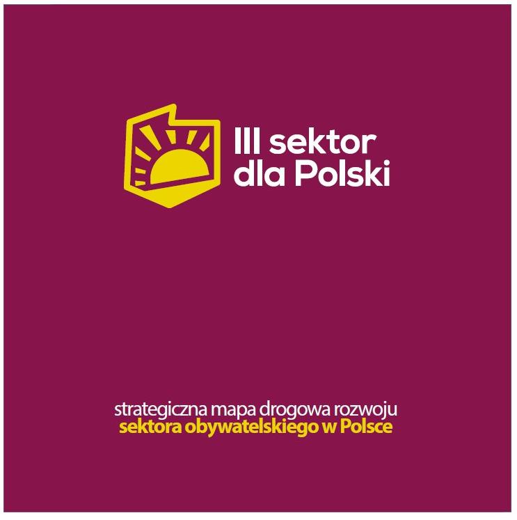 III sektor dla Polski. Strategiczna mapa drogowa rozwoju sektora obywatelskiego w Polsce